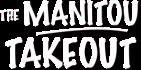Manitou Takeout